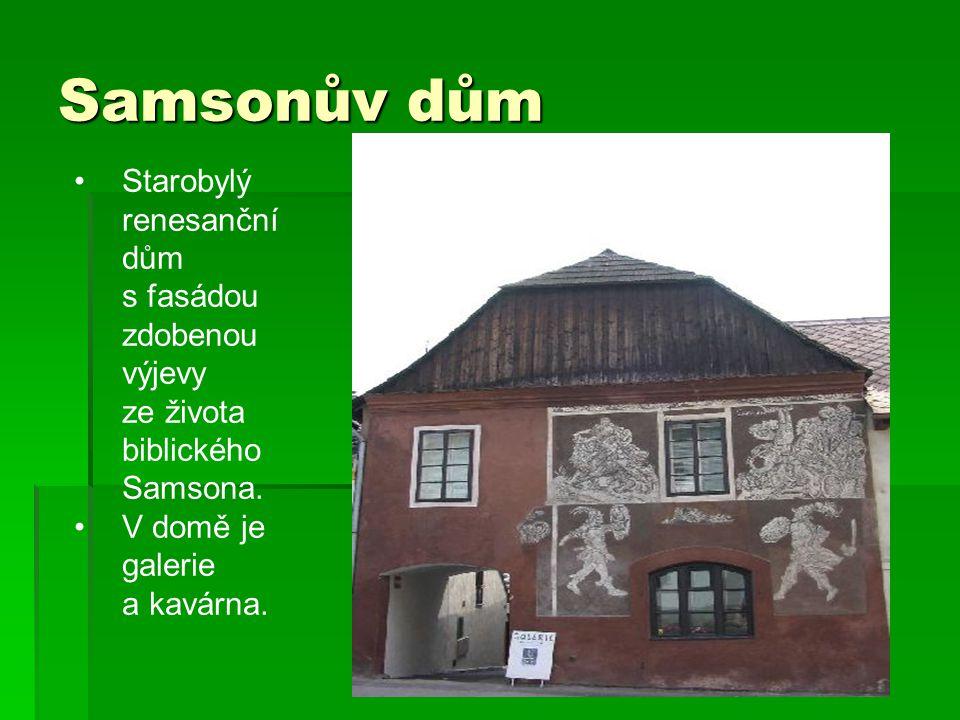 Samsonův dům Starobylý renesanční dům s fasádou zdobenou výjevy ze života biblického Samsona.