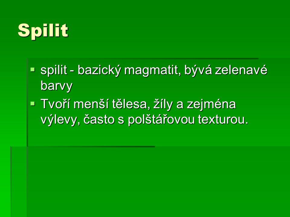 Spilit spilit - bazický magmatit, bývá zelenavé barvy