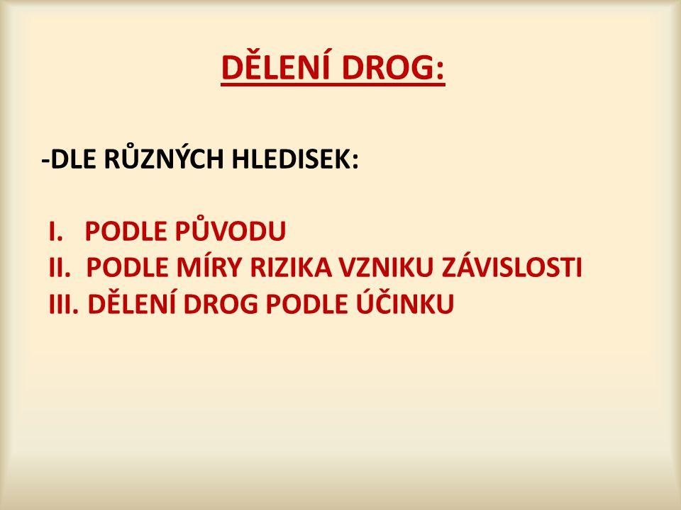 DĚLENÍ DROG: -DLE RŮZNÝCH HLEDISEK: I. PODLE PŮVODU II