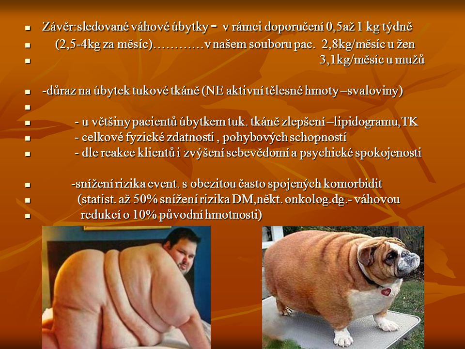 Závěr:sledované váhové úbytky - v rámci doporučení 0,5až 1 kg týdně