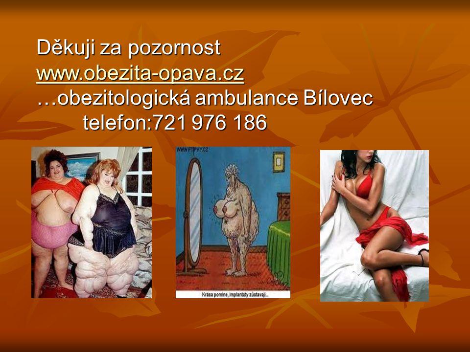 Děkuji za pozornost www.obezita-opava.cz …obezitologická ambulance Bílovec telefon:721 976 186