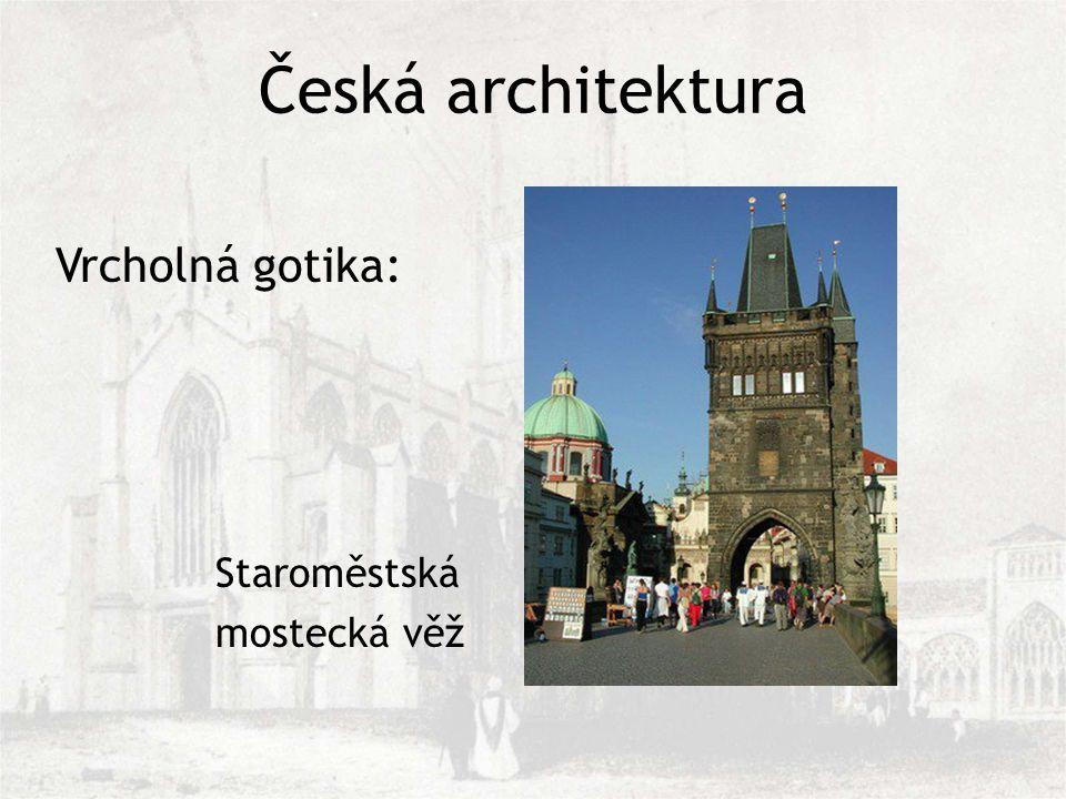 Česká architektura Vrcholná gotika: Staroměstská mostecká věž