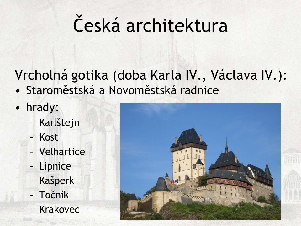 Česká architektura Vrcholná gotika (doba Karla IV., Václava IV.):