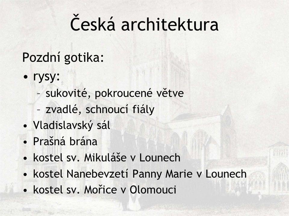 Česká architektura Pozdní gotika: rysy: sukovité, pokroucené větve