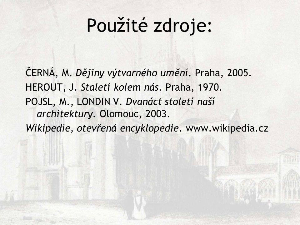 Použité zdroje: ČERNÁ, M. Dějiny výtvarného umění. Praha, 2005.