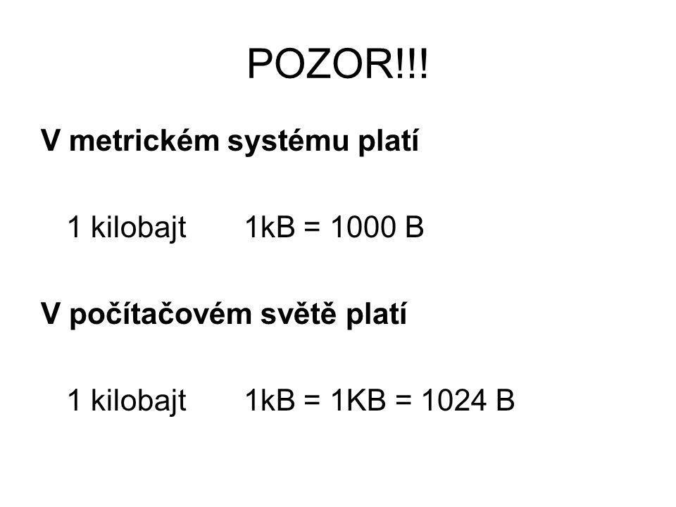 POZOR!!! V metrickém systému platí 1 kilobajt 1kB = 1000 B