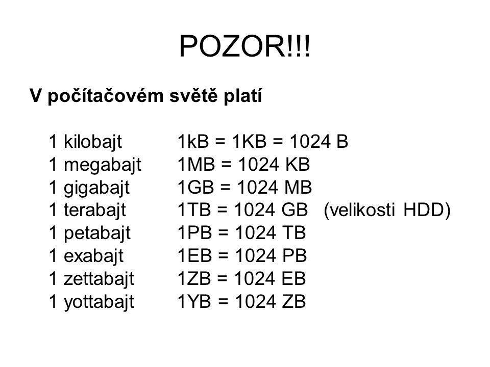 POZOR!!! V počítačovém světě platí 1 kilobajt 1kB = 1KB = 1024 B