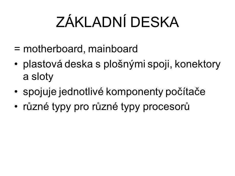 ZÁKLADNÍ DESKA = motherboard, mainboard
