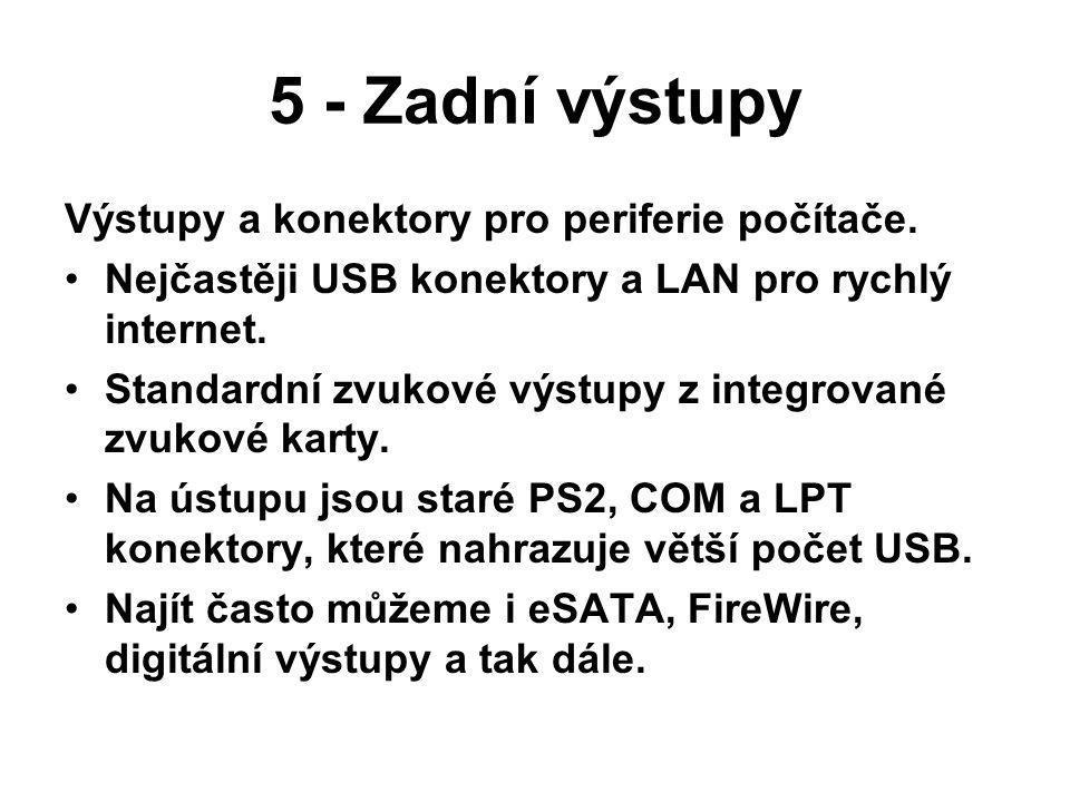 5 - Zadní výstupy Výstupy a konektory pro periferie počítače.