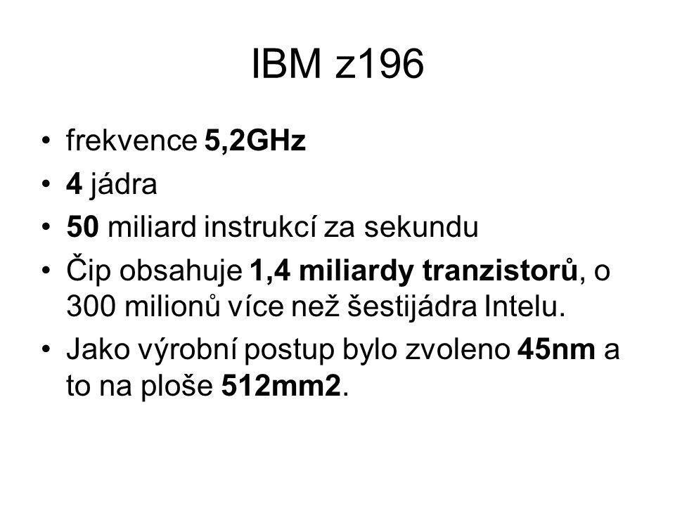 IBM z196 frekvence 5,2GHz 4 jádra 50 miliard instrukcí za sekundu