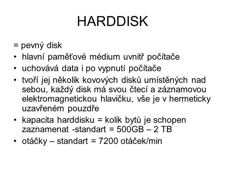 HARDDISK = pevný disk hlavní paměťové médium uvnitř počítače