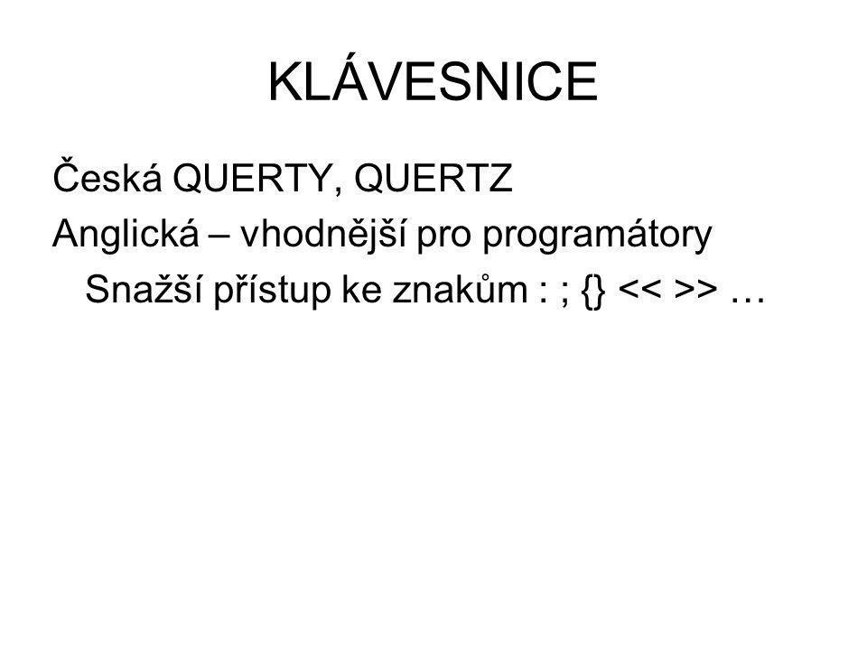 KLÁVESNICE Česká QUERTY, QUERTZ Anglická – vhodnější pro programátory