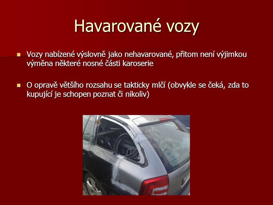 Havarované vozy Vozy nabízené výslovně jako nehavarované, přitom není výjimkou výměna některé nosné části karoserie.
