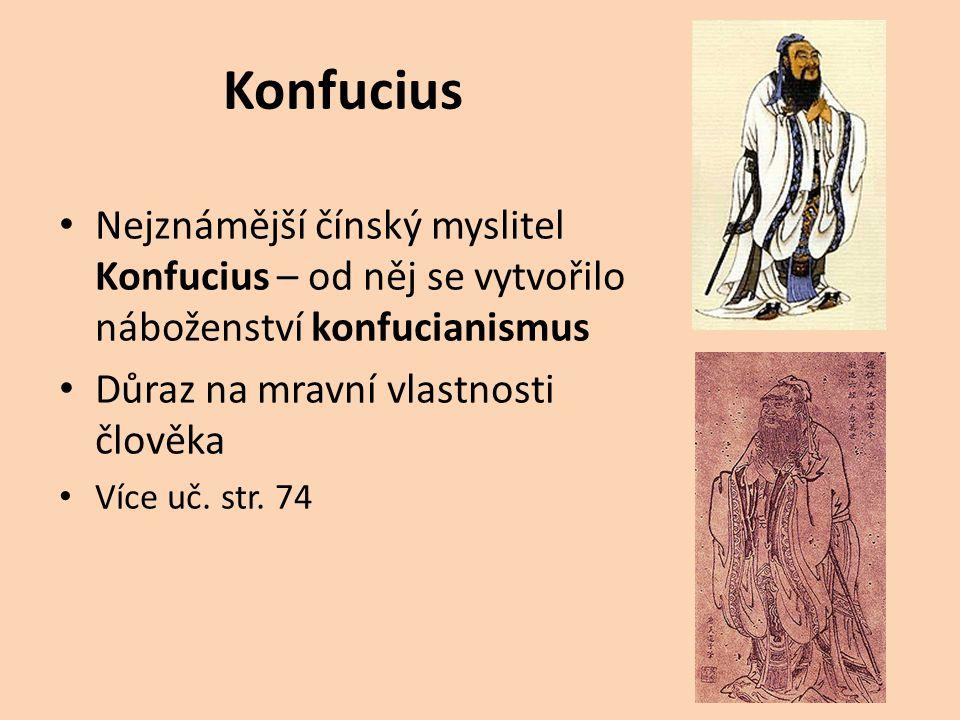 Konfucius Nejznámější čínský myslitel Konfucius – od něj se vytvořilo náboženství konfucianismus. Důraz na mravní vlastnosti člověka.