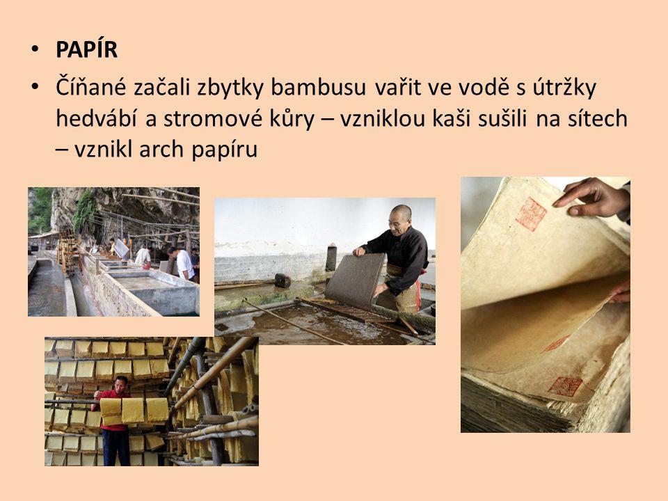 PAPÍR Číňané začali zbytky bambusu vařit ve vodě s útržky hedvábí a stromové kůry – vzniklou kaši sušili na sítech – vznikl arch papíru.