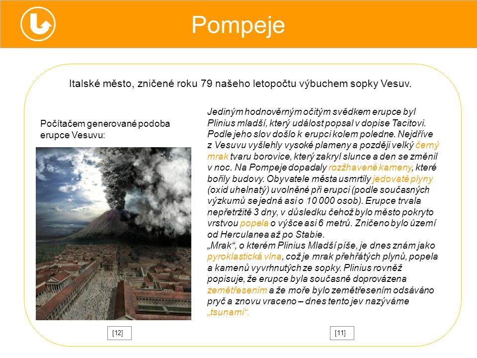 Italské město, zničené roku 79 našeho letopočtu výbuchem sopky Vesuv.