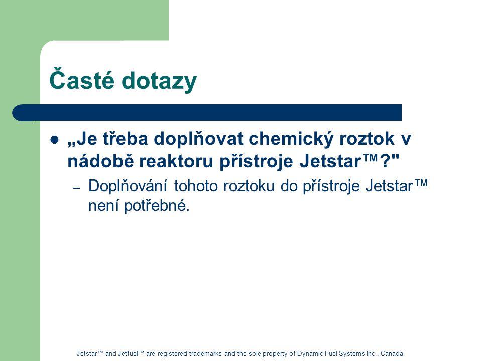 """Časté dotazy """"Je třeba doplňovat chemický roztok v nádobě reaktoru přístroje Jetstar™"""