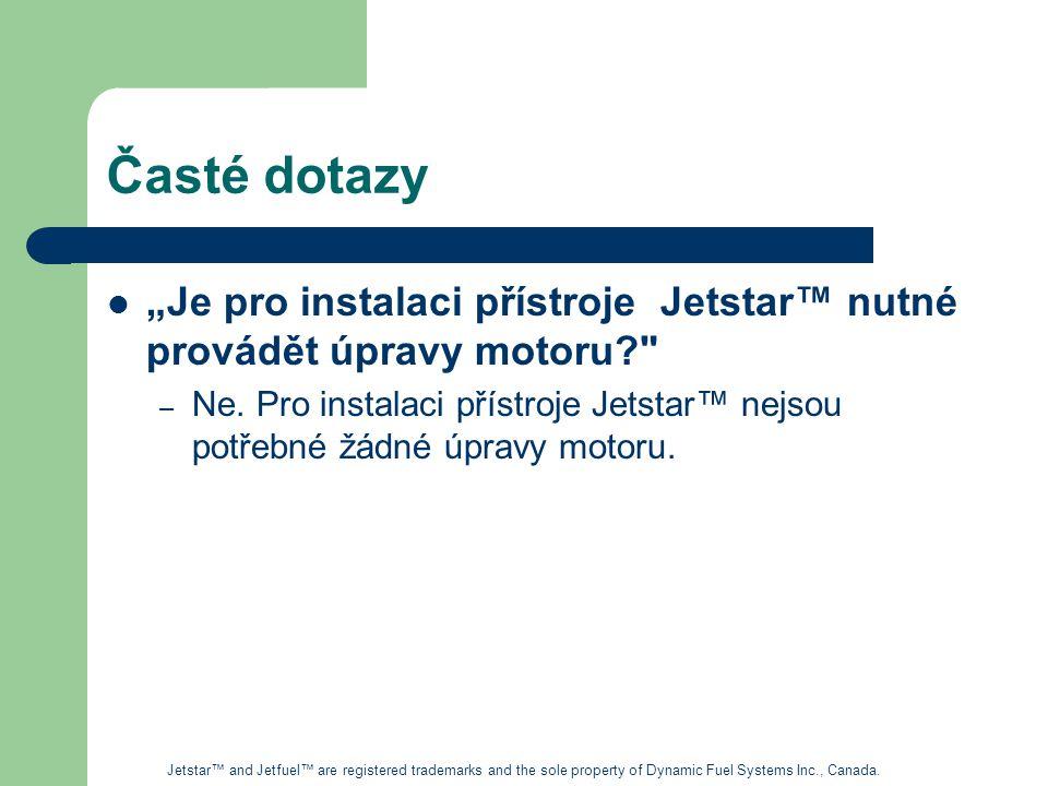 """Časté dotazy """"Je pro instalaci přístroje Jetstar™ nutné provádět úpravy motoru"""