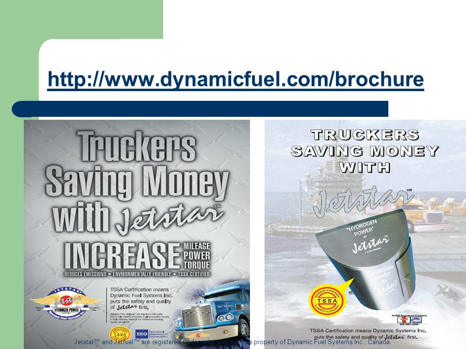http://www.dynamicfuel.com/brochure Jetstar™ and Jetfuel™ are registered trademarks and the sole property of Dynamic Fuel Systems Inc., Canada.
