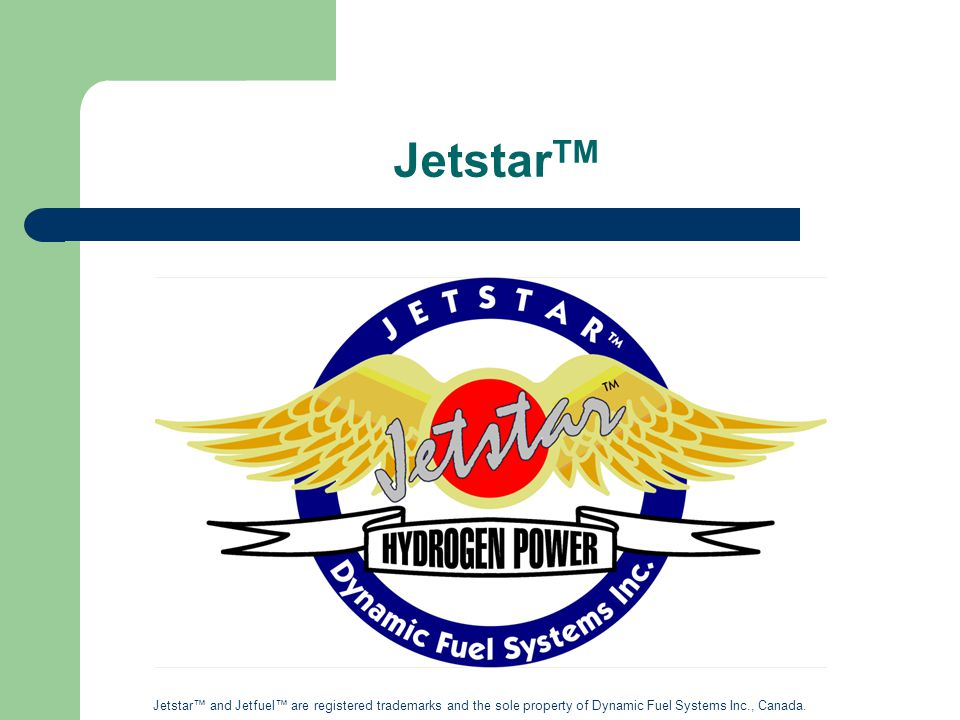 JetstarTM Jetstar™ and Jetfuel™ are registered trademarks and the sole property of Dynamic Fuel Systems Inc., Canada.