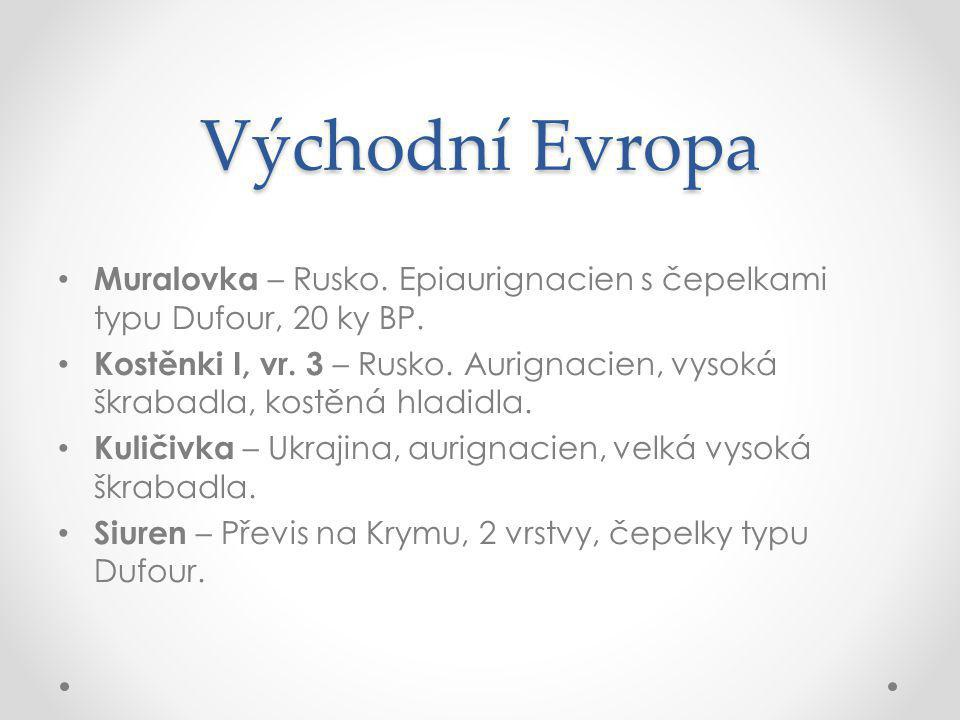 Východní Evropa Muralovka – Rusko. Epiaurignacien s čepelkami typu Dufour, 20 ky BP.