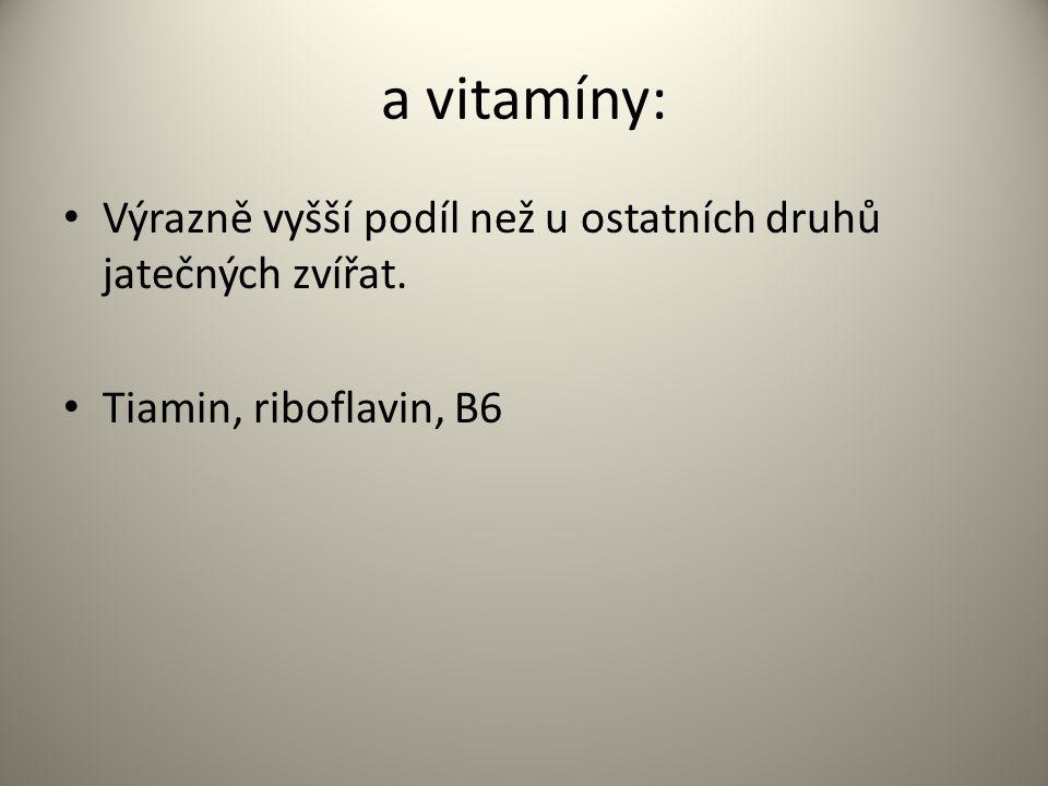 a vitamíny: Výrazně vyšší podíl než u ostatních druhů jatečných zvířat. Tiamin, riboflavin, B6