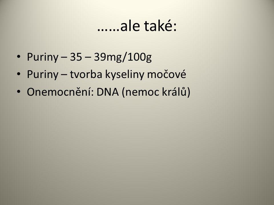 ……ale také: Puriny – 35 – 39mg/100g Puriny – tvorba kyseliny močové