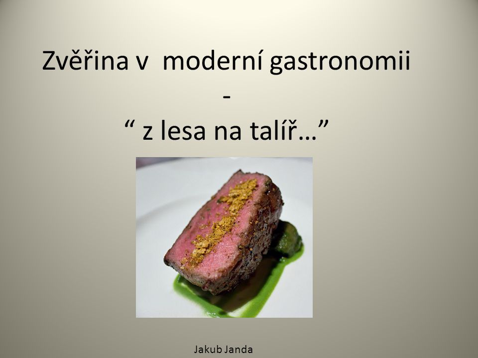 Zvěřina v moderní gastronomii - z lesa na talíř…