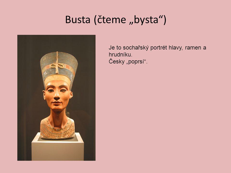 """Busta (čteme """"bysta ) Je to sochařský portrét hlavy, ramen a hrudníku."""