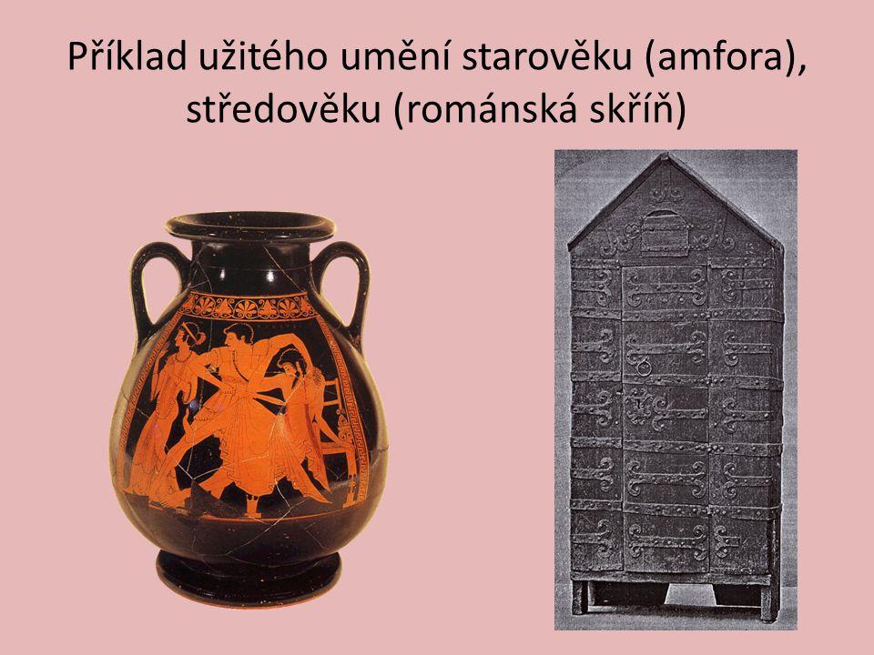 Příklad užitého umění starověku (amfora), středověku (románská skříň)