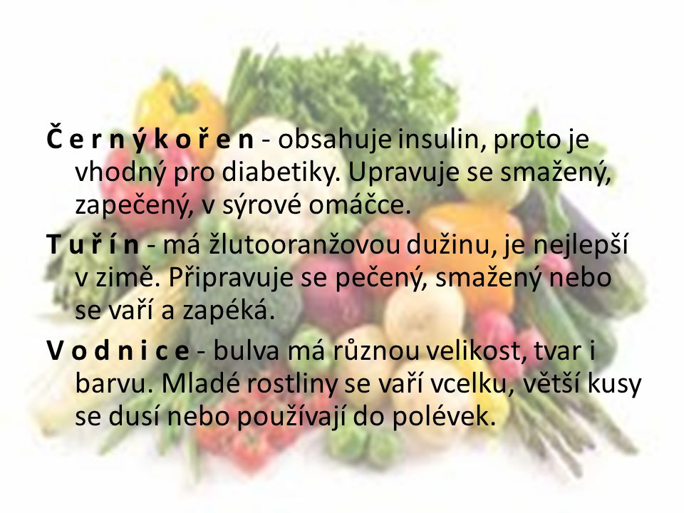 Č e r n ý k o ř e n - obsahuje insulin, proto je vhodný pro diabetiky