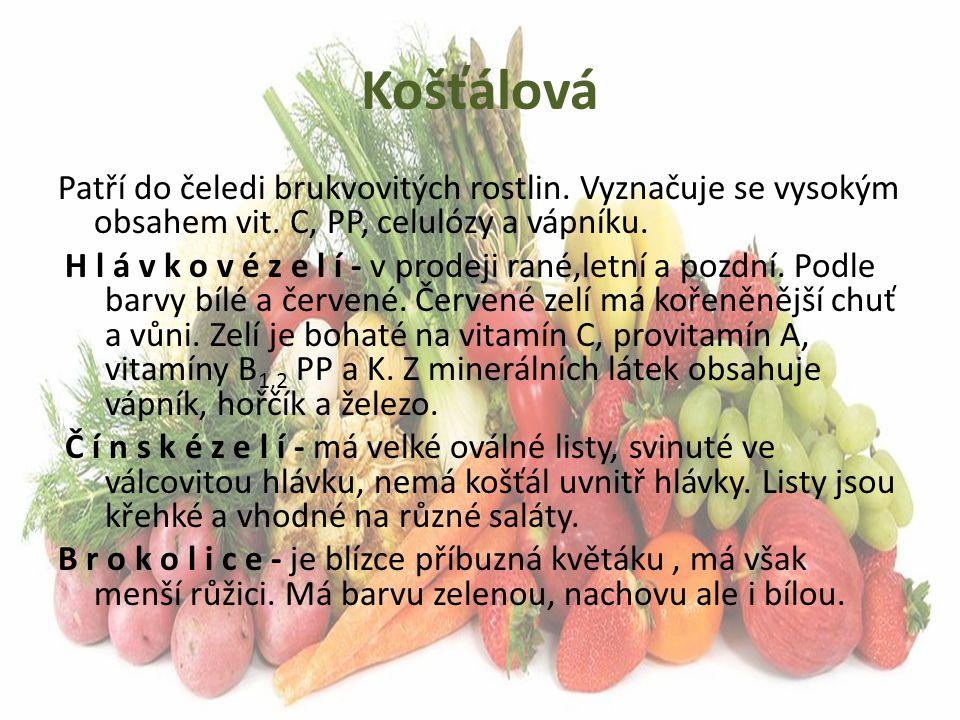 Košťálová Patří do čeledi brukvovitých rostlin. Vyznačuje se vysokým obsahem vit. C, PP, celulózy a vápníku.