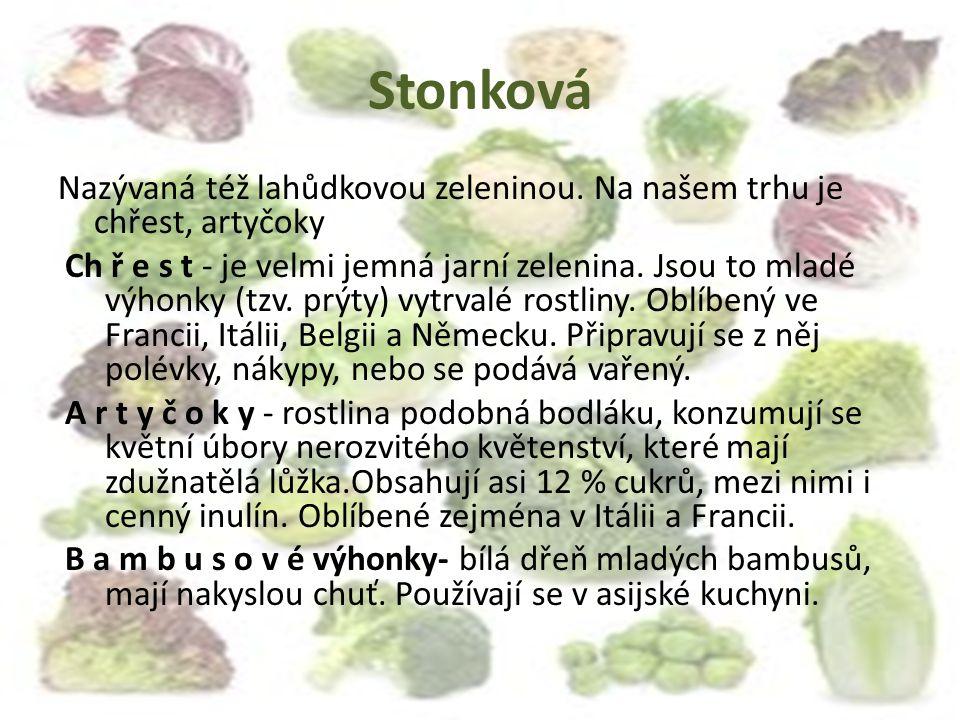 Stonková Nazývaná též lahůdkovou zeleninou. Na našem trhu je chřest, artyčoky.
