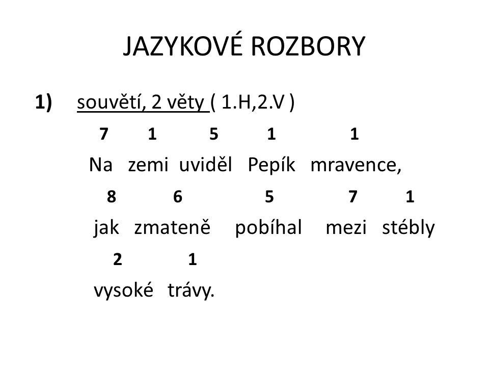 JAZYKOVÉ ROZBORY 1) souvětí, 2 věty ( 1.H,2.V ) 7 1 5 1 1