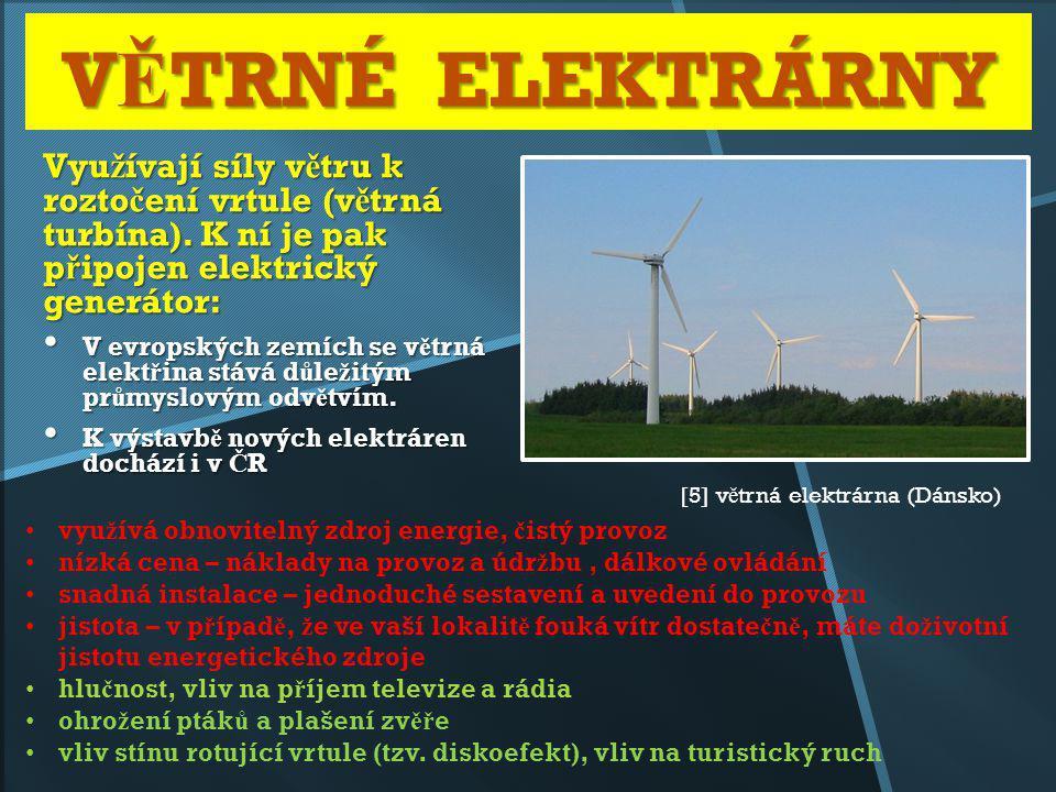 VĚTRNÉ ELEKTRÁRNY Využívají síly větru k roztočení vrtule (větrná turbína). K ní je pak připojen elektrický generátor: