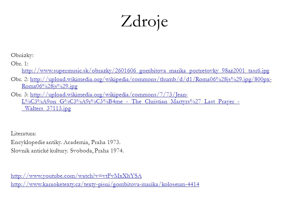 Zdroje Obrázky: Obr. 1: http://www.supermusic.sk/obrazky/2601606_gombitova_marika_portretovky_98az2001_tasr6.jpg.