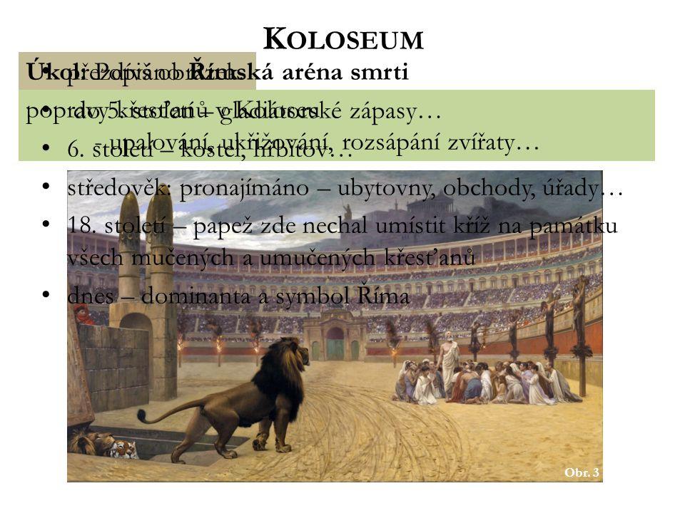 Koloseum Úkol: Popiš obrázek. přezdíváno Římská aréna smrti