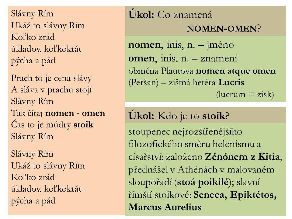 Úkol: Co znamená nomen-omen nomen, inis, n. – jméno