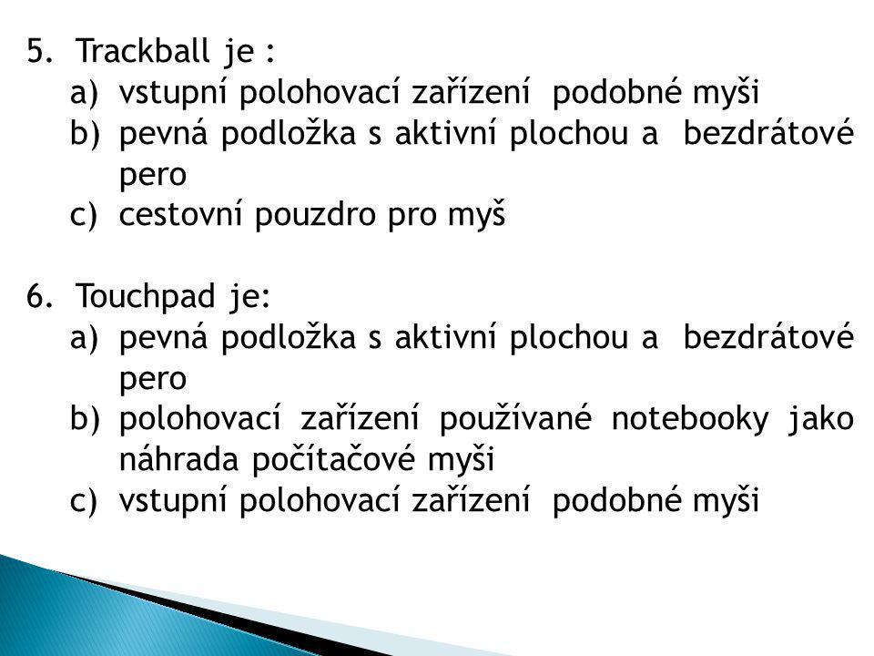 Trackball je : vstupní polohovací zařízení podobné myši. pevná podložka s aktivní plochou a bezdrátové pero.