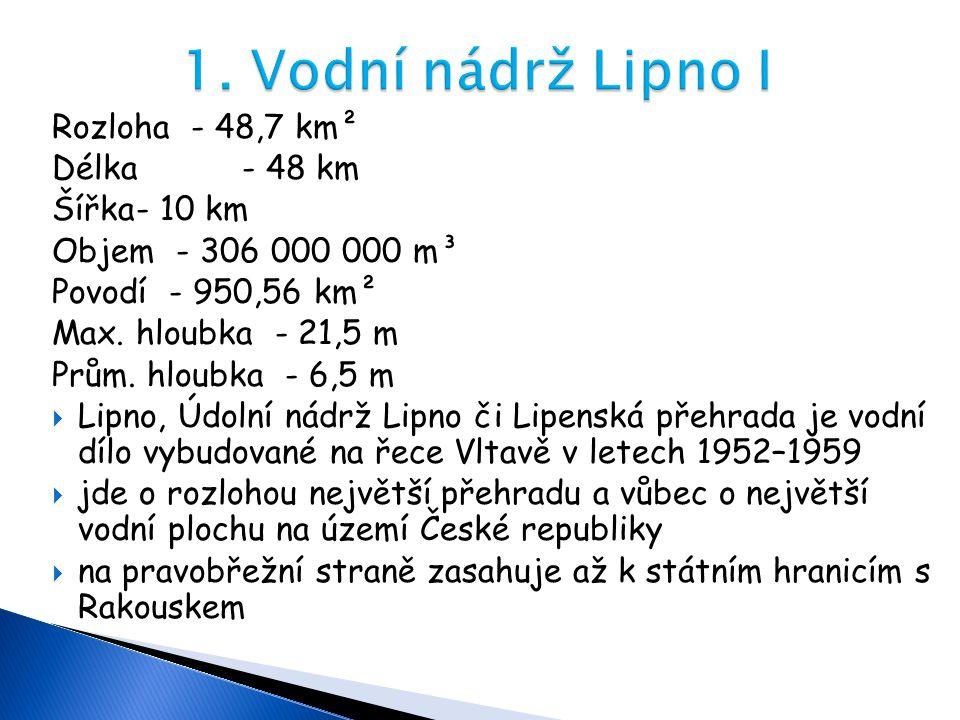 1. Vodní nádrž Lipno I Rozloha - 48,7 km² Délka - 48 km Šířka - 10 km