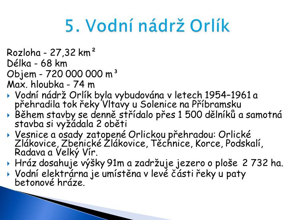 5. Vodní nádrž Orlík Rozloha - 27,32 km² Délka - 68 km