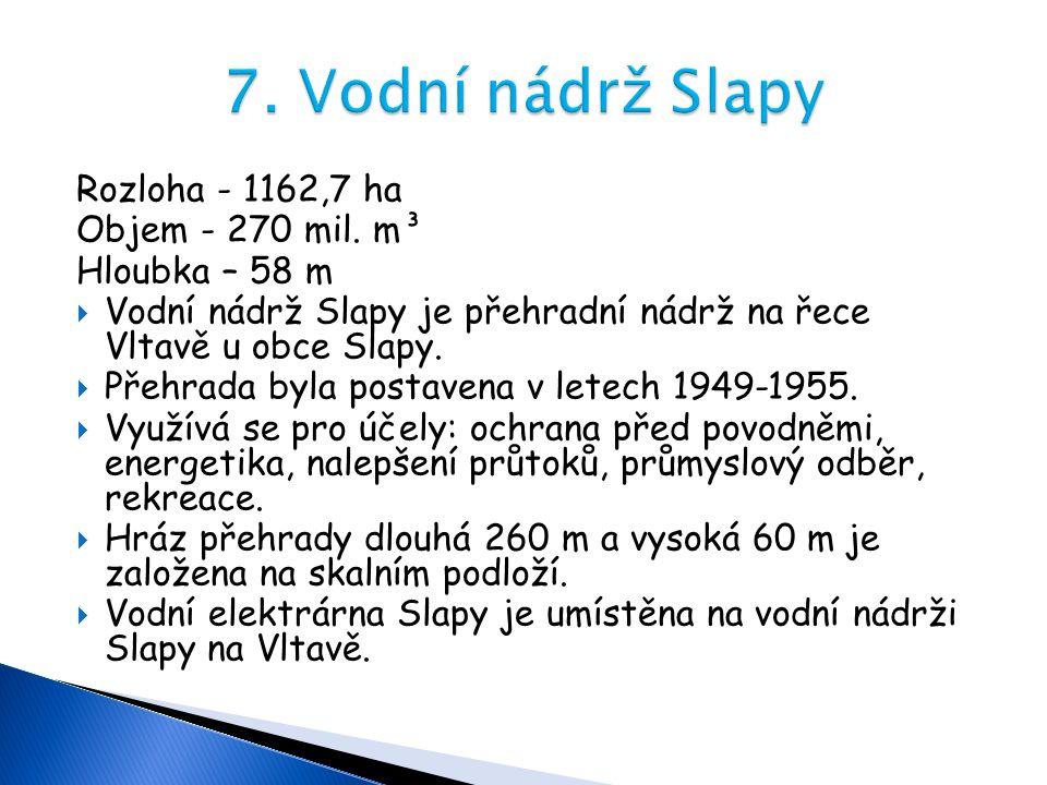 7. Vodní nádrž Slapy Rozloha - 1162,7 ha Objem - 270 mil. m³