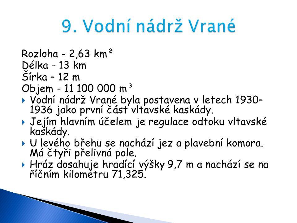 9. Vodní nádrž Vrané Rozloha - 2,63 km² Délka - 13 km Šírka – 12 m
