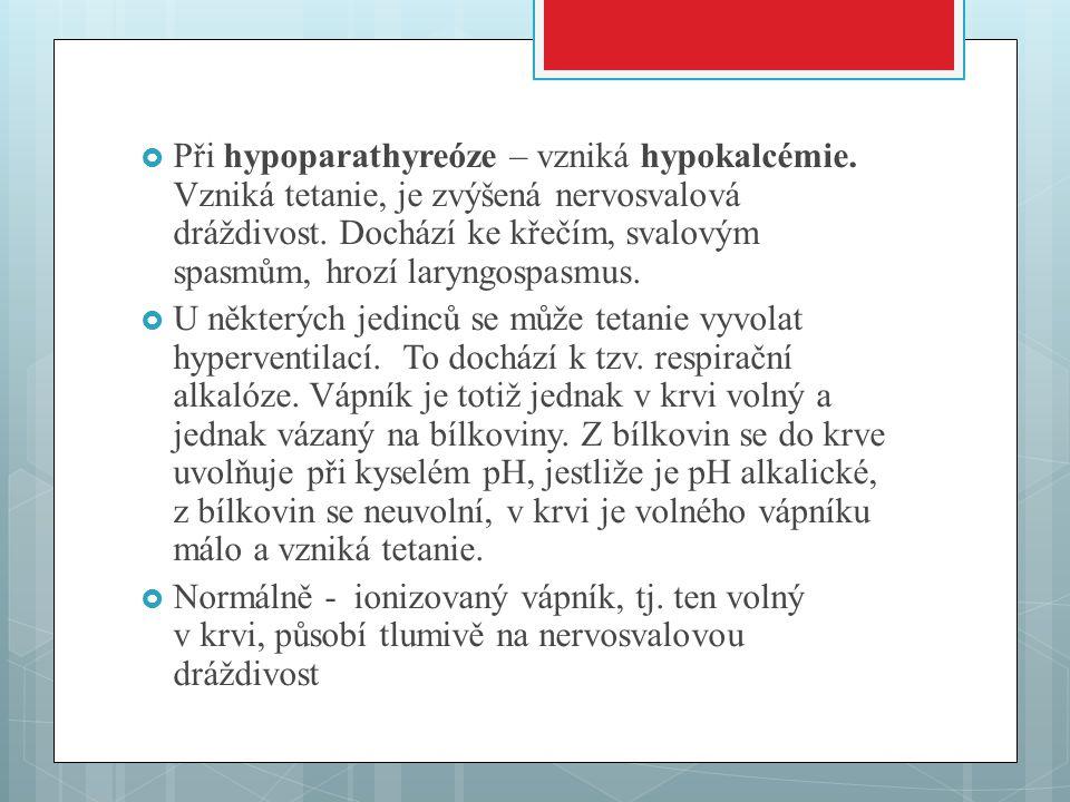 Při hypoparathyreóze – vzniká hypokalcémie