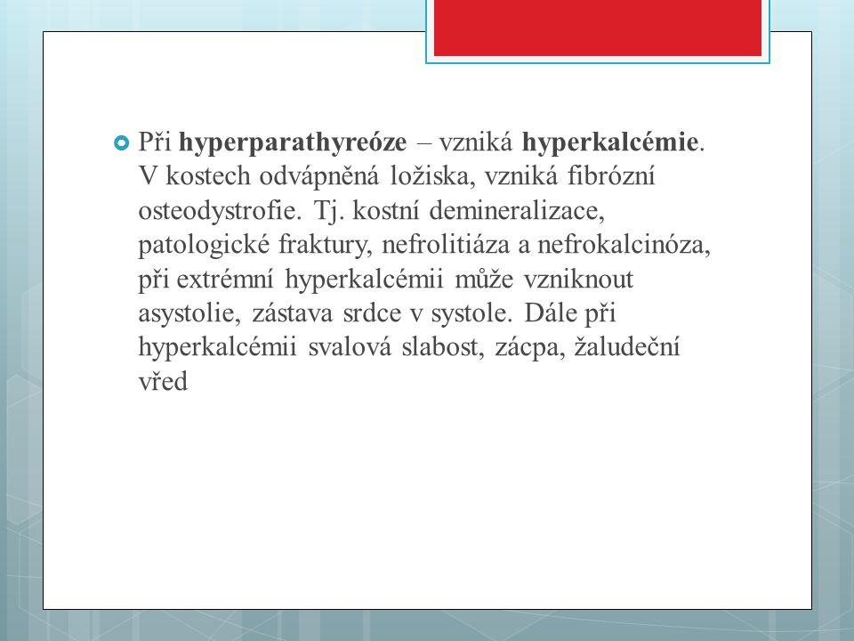 Při hyperparathyreóze – vzniká hyperkalcémie
