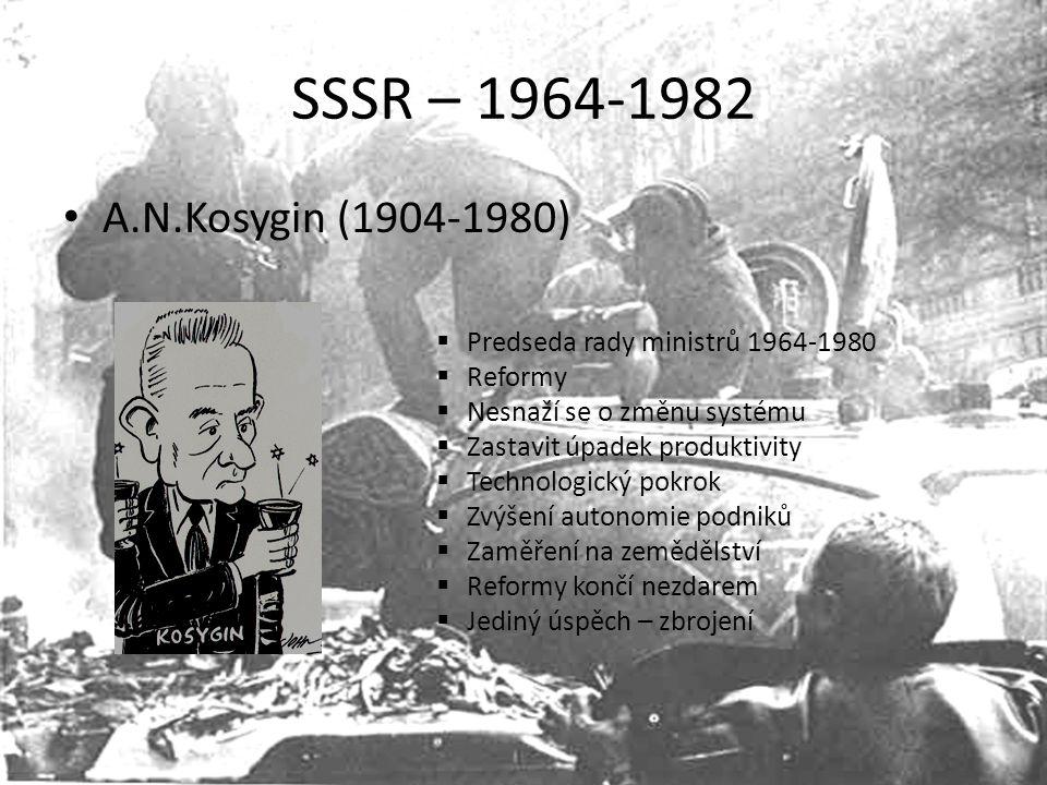 SSSR – 1964-1982 A.N.Kosygin (1904-1980) Predseda rady ministrů 1964-1980. Reformy. Nesnaží se o změnu systému.