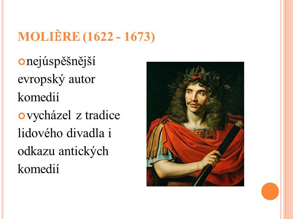 MOLIЀRE (1622 - 1673) nejúspěšnější. evropský autor. komedií. vycházel z tradice. lidového divadla i.