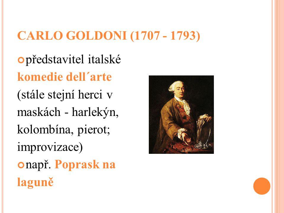 CARLO GOLDONI (1707 - 1793) představitel italské. komedie dell´arte. (stále stejní herci v. maskách - harlekýn,