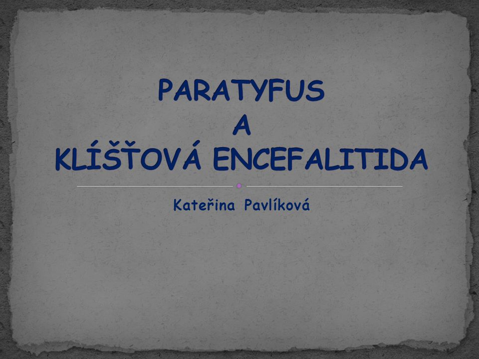 PARATYFUS A KLÍŠŤOVÁ ENCEFALITIDA