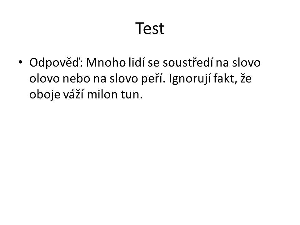 Test Odpověď: Mnoho lidí se soustředí na slovo olovo nebo na slovo peří.